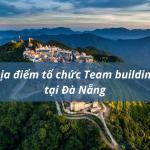 Top 5 địa điểm tổ chức team building tại Đà Nẵng hot nhất 2021 (phần 2)